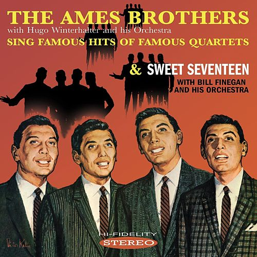 The Ames Brothers Sing Famous Hits of Famous Quartets / Sweet Seventeen de The Ames Brothers
