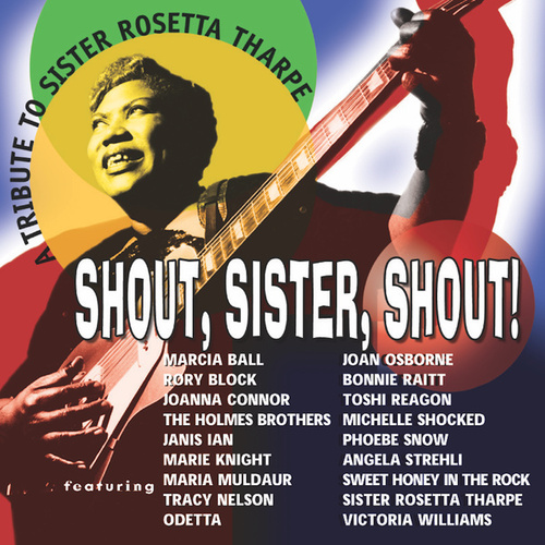 Shout, Sister, Shout: A Tribute To Sister Rosetta Tharpe by Various Artists