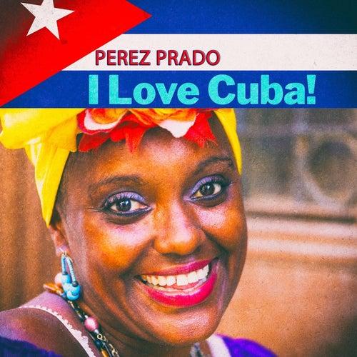 I Love Cuba! von Perez Prado