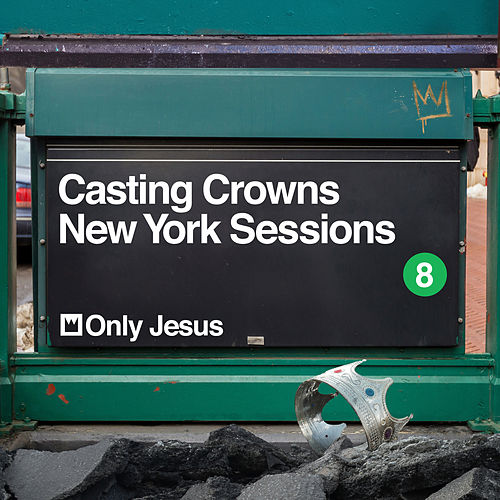 Only Jesus (New York Sessions) von Casting Crowns