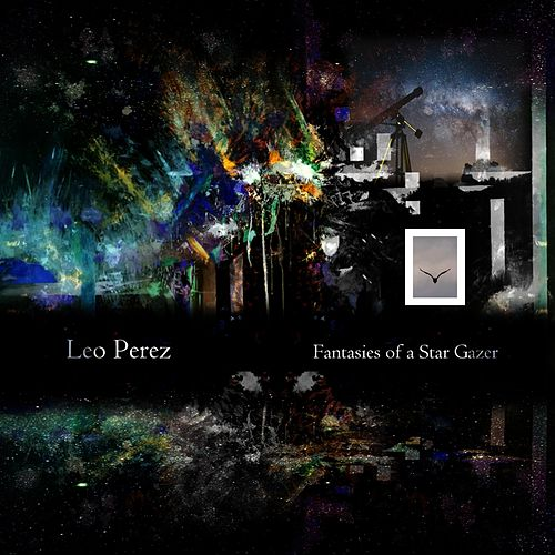 Fantasies of a Star Gazer by Leo Perez