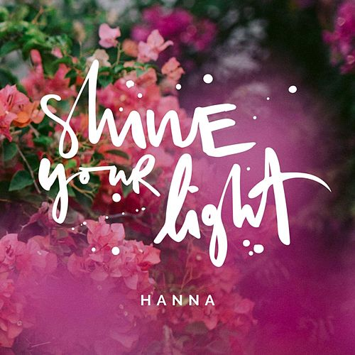 Shine Your Light by Hanna