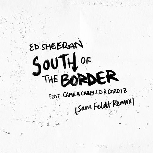 South of the Border (feat. Camila Cabello & Cardi B) (Sam Feldt Remix) von Ed Sheeran