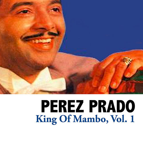 King of Mambo, Vol. 1 von Perez Prado