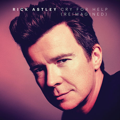 Cry for Help (Reimagined) by Rick Astley