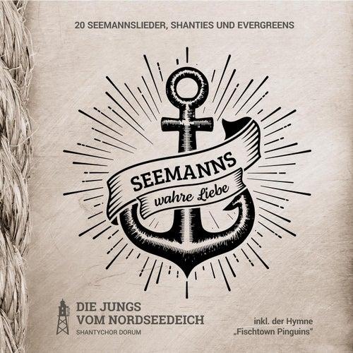 Seemanns wahre Liebe von Die Jungs vom Nordseedeich Shantychor Dorum