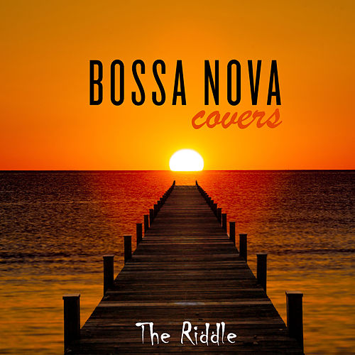 The Riddle by Bossa Nova Covers