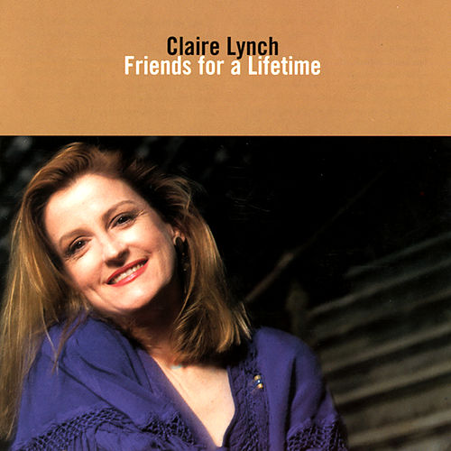 Friends For A Lifetime by Claire Lynch