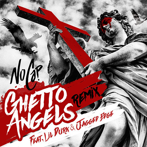 Ghetto Angels (feat. Lil Durk & Jagged Edge) (Remix) by NoCap
