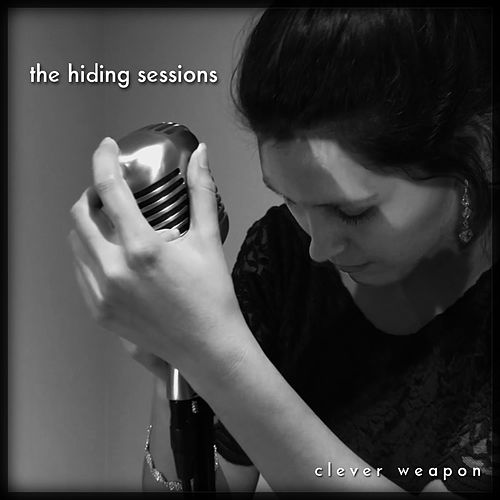 The Hiding Sessions by Clever Weapon