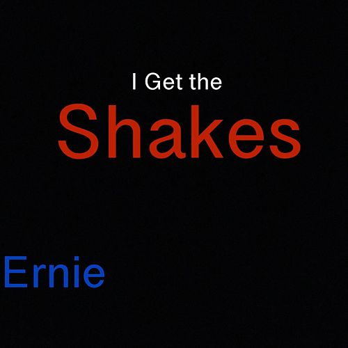 I Get the Shakes by Ernie