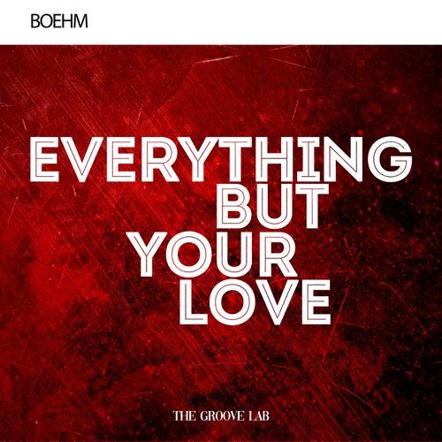 Everything but Your Love von Boehm