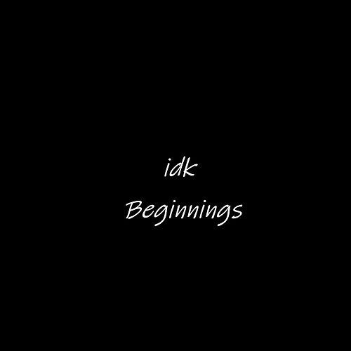 Beginnings von I.D.K.