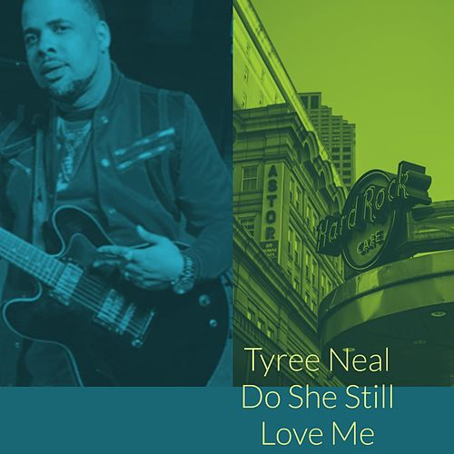 Do She Still Love Me by Tyree Neal