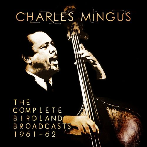 The Complete Birdland Broadcasts 1961-62 von Charles Mingus