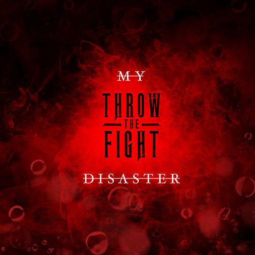 My Disaster by Throw The Fight