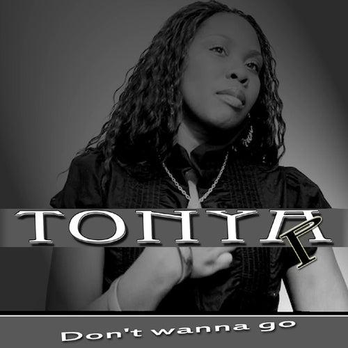 Don't Wanna Go by Tonya P