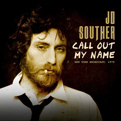 Call Out My Name by J.D. Souther