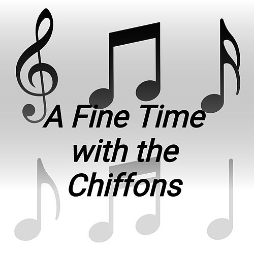 A Fine Time with the Chiffons de The Chiffons