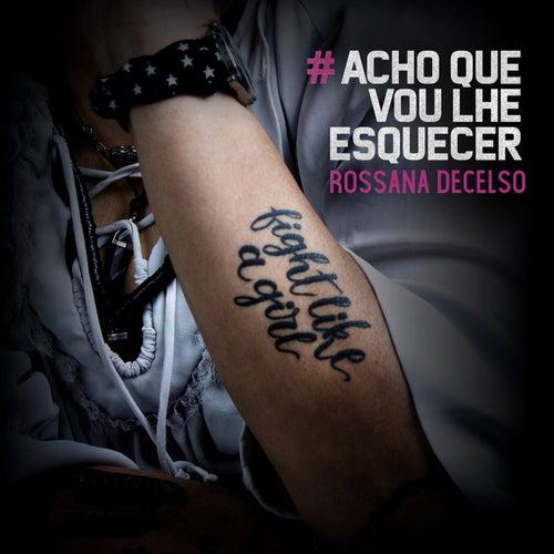 Acho Que Vou Lhe Esquecer by Rossana Decelso