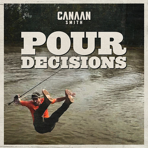 Pour Decisions by Canaan Smith