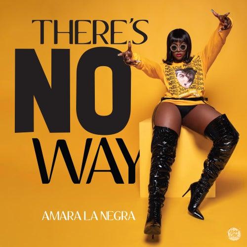 There's No Way von Amara La Negra