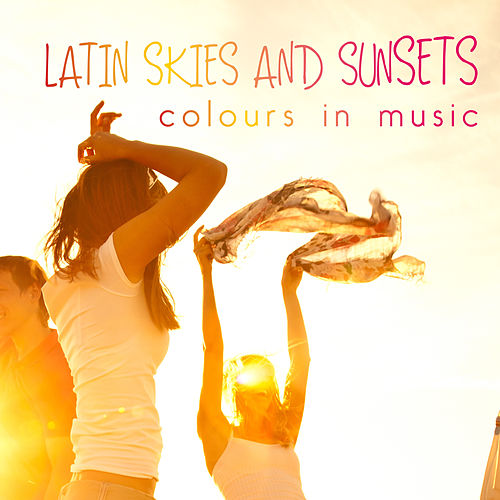 Latin Skies and Sunsets Colours in Music von Various Artists