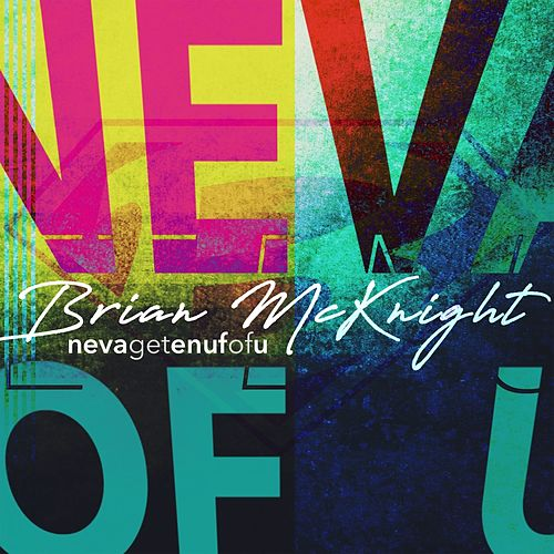 Neva Get Enuf Of U by Brian McKnight