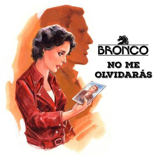 No Me Olvidarás de Bronco