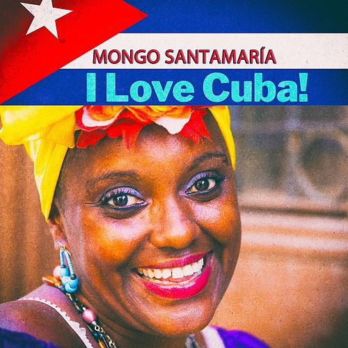 I Love Cuba! von Mongo Santamaria