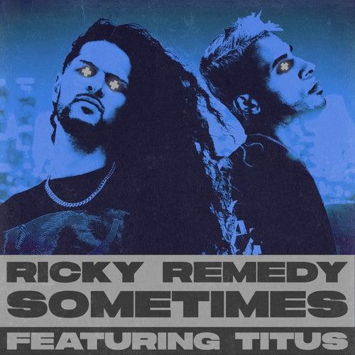 Sometimes (feat. TITUS) de Ricky Remedy