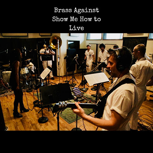 Show Me How to Live von Brass Against