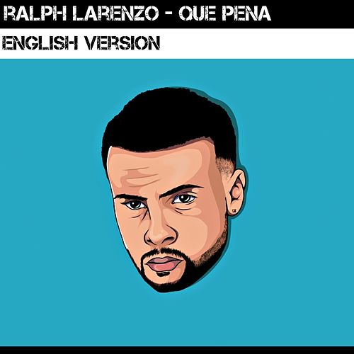Que Pena (English Version) de Ralph Larenzo