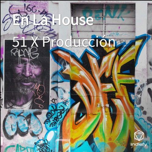En La House de 51 X Producción