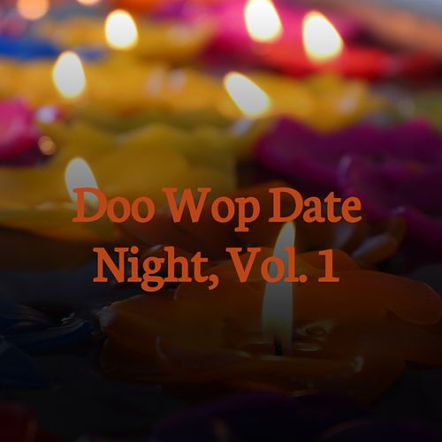 Doo Wop Date Night, Vol. 1 de Barry Mann, David Seville, The Playmates, The Pearls, The Barriers, Bobby Freeman, The Revalons, Ronny Keenan, The Deejays, Robin Lee Lavenders, Jimmy Jones, Ritchie Valens