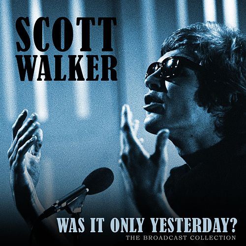Was it Only Yesterday? de Scott Walker