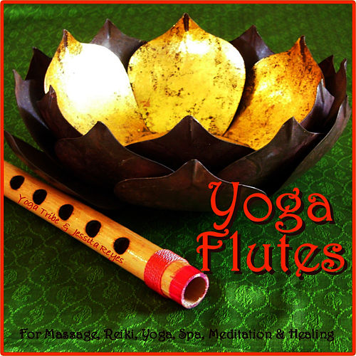 Yoga Flutes (For Yoga, Spa, Massage, New Age Relaxation & Reiki) by Yoga Tribe