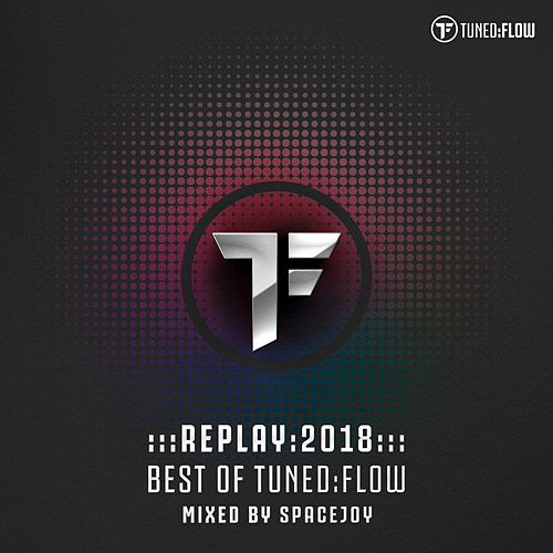 Replay:2018 Best of Tuned:Flow (Mixed by Spacejoy) by Various Artists