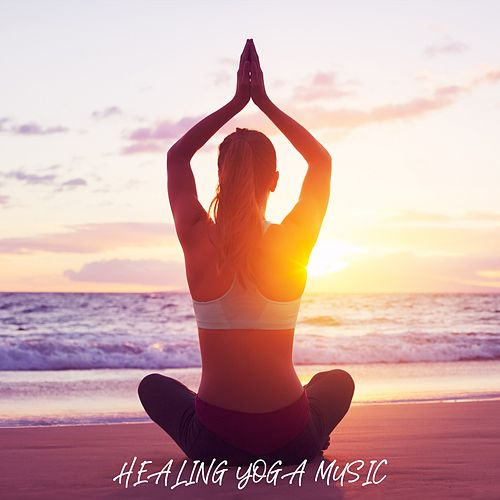 Healing Yoga Music von Yoga Music