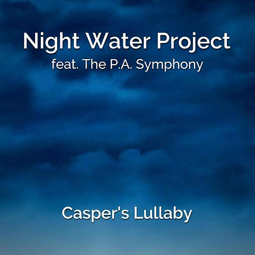 Casper's Lullaby (feat. The P.A. Symphony) by Night Water Project