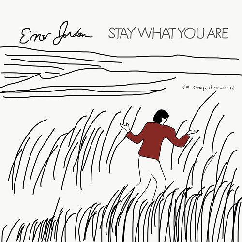 Stay What You Are (Or Change If You Need To) by Error Jordan