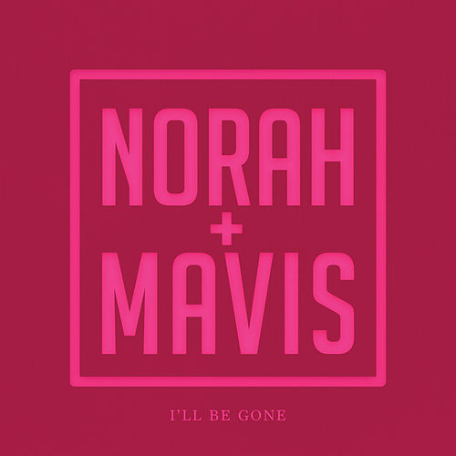 I'll Be Gone by Norah Jones & Mavis Staples