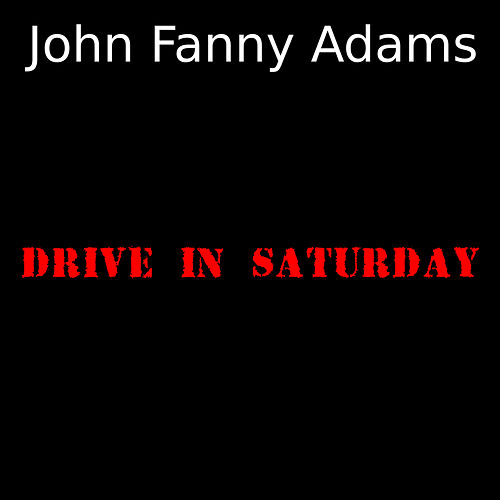 Drive in Saturday by John Fanny Adams