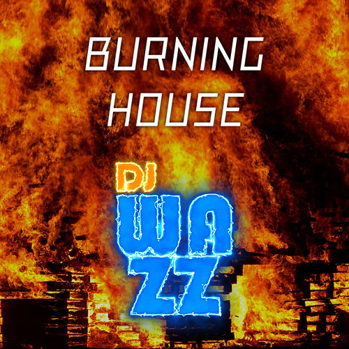 Burning House de DJ Wazz