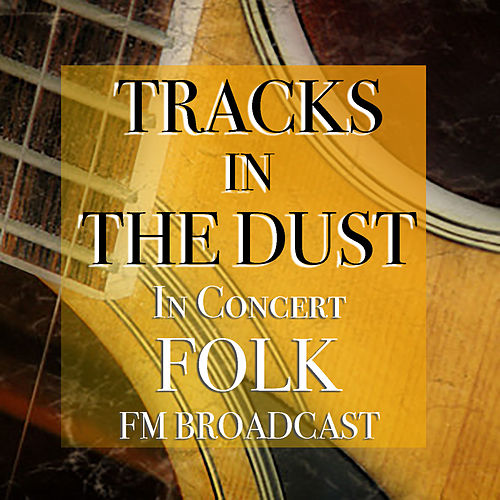 Tracks In The Dust In Concert Folk FM Broadcast de Various Artists