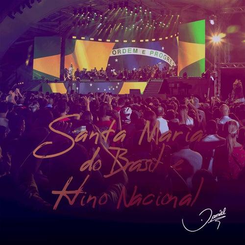 Santa Maria do Brasil / Hino Nacional (Ao Vivo) de Daniel