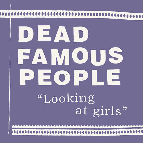 Looking At Girls by Dead Famous People