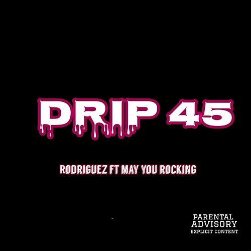 Drip 45 by Rodriguez