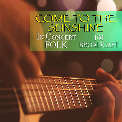 Come To The Sunshine In Concert Folk FM Broadcast de Various Artists
