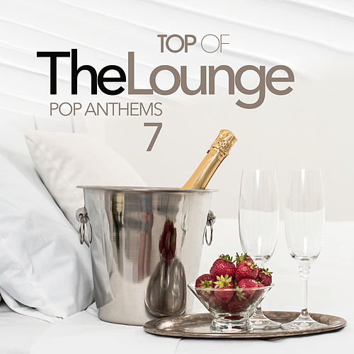 Top Of The Lounge - Pop Anthems 7 von Various Artists